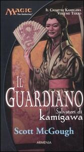 Il guardiano. Salvatori di Kamigawa. Il ciclo di Kamigawa. Magic the Gathering. Vol. 3