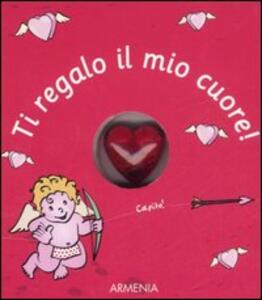 Ti regalo il mio cuore!