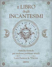 Nordestcaffeisola.it Il libro degli incantesimi. Antiche formule magiche per risolvere problemi attuali Image