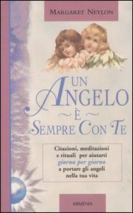 Libro Un angelo è sempre con te. Citazioni, meditazioni e rituali per aiutarti giorno per giorno a portare gli angeli nella tua vita Margaret Neylon
