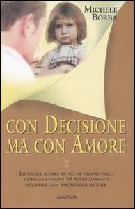 Libro Con decisione ma con amore Michele Borba