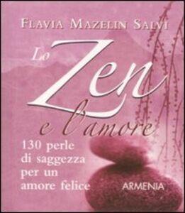 Libro Lo zen e l'amore. 130 perle di saggezza per un amore felice Flavia Mazelin Salvi