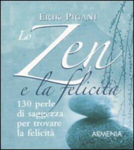 Lo zen e la felicità. 130 perle di saggezza per trovare la felicità - Erik Pigani - copertina