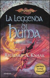 Foto Cover di La leggenda di Huma. Gli eroi. Vol. 1, Libro di Richard A. Knaak, edito da Armenia