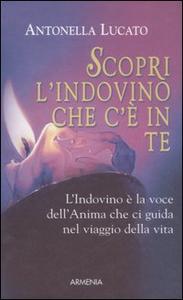 Libro Scopri l'indovino che c'è in te Antonella Lucato