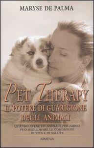 Libro Pet Therapy. Il potere di guarigione degli animali Maryse De Palma