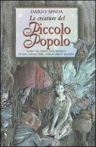 Libro Le creature del piccolo popolo Dario Spada