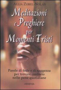 Libro Meditazioni e preghiere per momenti tristi Allia Zobel Nolan