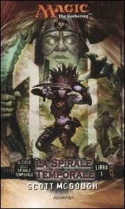 La spirale temporale. Il ciclo della spirale temporale. Magic the Gathering. Vol. 1