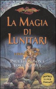 Libro La magia di Lunitari. I preludi. DragonLance. Vol. 1 Paul B. Thompson , Tonya R. Carter