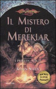 Libro Il mistero di Mereklar. I preludi. DragonLance. Vol. 3 Kevin Stein