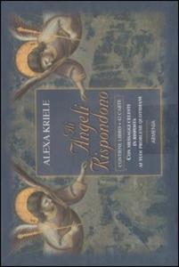 Libro Gli angeli rispondono. Con 42 carte Alexa Kriele