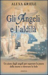 Libro Gli angeli e l'aldilà Alexa Kriele