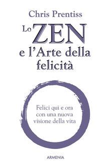 Antondemarirreguera.es Lo zen e l'arte della felicità. Felici qui e ora con una nuova visione della vita Image
