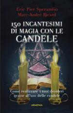 Centocinquanta incantesimi di magia bianca con le candele