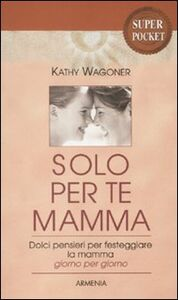 Foto Cover di Solo per te mamma, Libro di Kathy Wagoner, edito da Armenia
