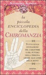 Libro La piccola enciclopedia della chiromanzia Nathaniel Altman