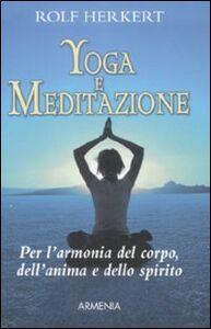 Foto Cover di Yoga e meditazione, Libro di Rolf Herkert, edito da Armenia
