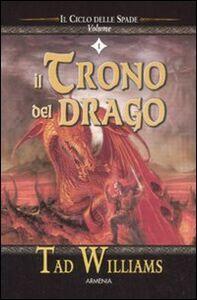 Foto Cover di Il trono del drago. Il ciclo delle spade. Vol. 1, Libro di Tad Williams, edito da Armenia