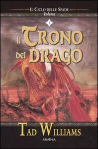 Libro Il trono del drago. Il ciclo delle spade. Vol. 1 Tad Williams