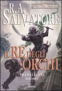 Il re degli orchi. Transizioni. Forgotten Realms. Vol. 1