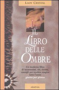Foto Cover di Il libro delle ombre, Libro di Lady Crystal, edito da Armenia