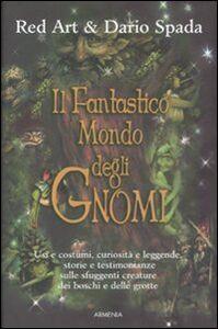 Libro Il fantastico mondo degli gnomi Red Art , Dario Spada