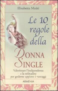 Le dieci regole della donna single. Valorizzare l'indipendenza e la solitudine per goderne appieno i vantaggi