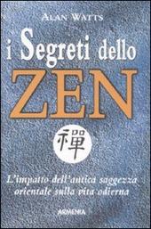 I segreti dello zen. L'impatto dell'antica saggezza orientale sulla vita odierna