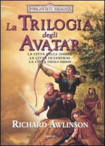 La trilogia degli Avatar: La città delle ombre-La città di Tantras-La città degli abissi. Forgotten Realms - Richard Awlinson - 4
