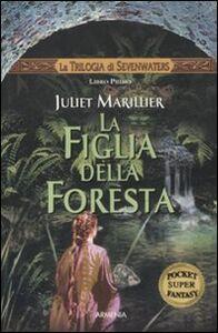 Libro La figlia della foresta. La trilogia di Sevenwaters Juliet Marillier