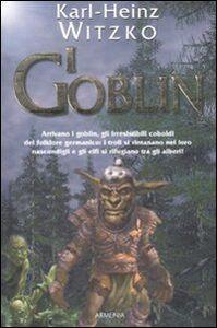 Foto Cover di I Goblin, Libro di Karl-Heinz Witzko, edito da Armenia