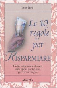Image of Le dieci regole per risparmiare. Come risparmiare denaro sulle spese quotidiane per vivere meglio