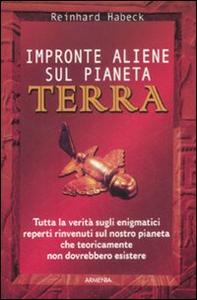 Libro Impronte aliene sul pianeta terra Reinhard Habeck