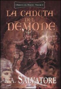 La caduta del demone. L'eredità del demone. Vol. 4 - R. A. Salvatore - copertina