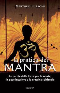 Libro La pratica dei mantra. Le parole della forza per la salute, la pace interiore e la crescita spirituale Gertrud Hirschi