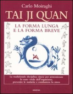 Tai Ji Quan. La forma lunga e la forma breve - Carlo Moiraghi - copertina