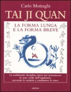Foto Cover di Tai Ji Quan. La forma lunga e la forma breve, Libro di Carlo Moiraghi, edito da Armenia