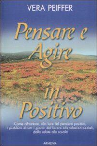 Libro Pensare e agire in positivo Vera Peiffer
