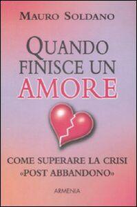 Libro Quando finisce un amore. Come superare la crisi «post abbandono» Mauro Soldano