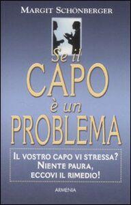 Libro Se il capo è un problema. Il vostro capo vi stressa? Niente paura, eccovi il rimedio! Margit Schönberger
