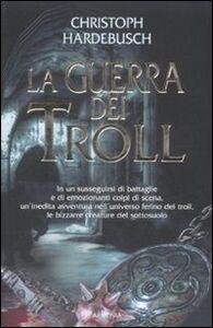 Foto Cover di La guerra dei Troll, Libro di Christoph Hardebusch, edito da Armenia