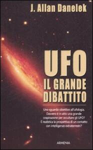 UFO. Il grande dibattito - Jeff A. Danelek - copertina