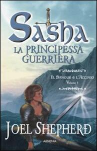 Il sangue e l'acciaio. Sasha. La principessa guerriera. Vol. 1