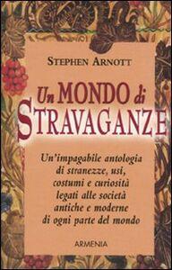 Libro Un mondo di stravaganze Stephen Arnott
