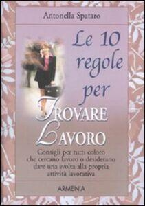 Libro Le dieci regole per trovare lavoro Antonella Spataro
