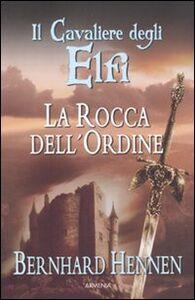 Foto Cover di La rocca dell'ordine. Il cavaliere degli elfi. Vol. 1, Libro di Bernhard Hennen, edito da Armenia
