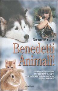 Libro Benedetti animali! Diego Manca