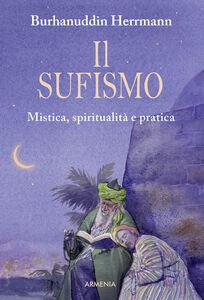 Foto Cover di Il sufismo. Mistica, spiritualità e pratica, Libro di Burhanuddin Herrmann, edito da Armenia