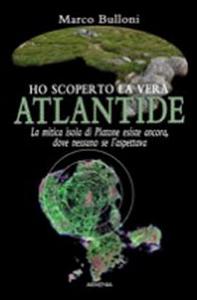 Libro Ho scoperto la vera Atlantide Marco Bulloni